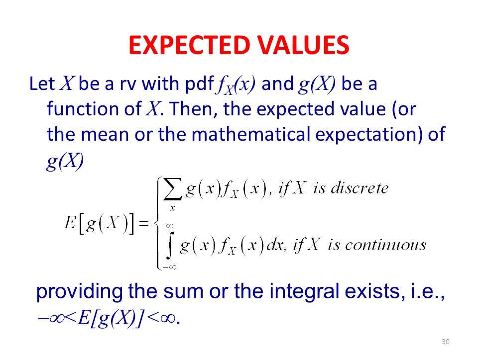 30 EXPECTED VALUES Let X be a rv with pdf f X (x) and g(X) be a function of X.