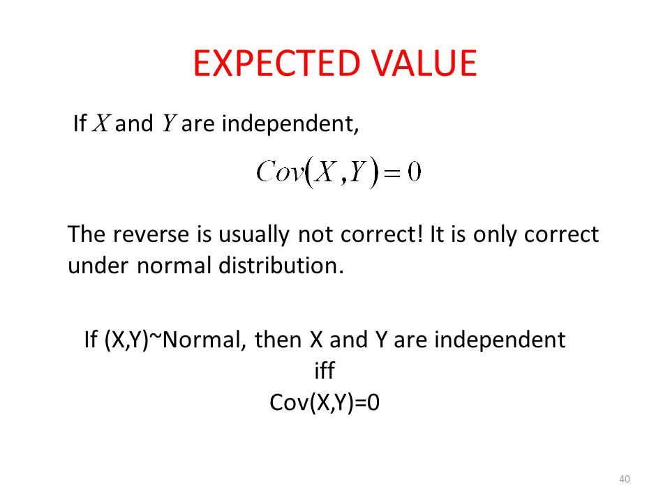 EXPECTED VALUE 40 If X and Y are independent, The reverse is usually not correct.