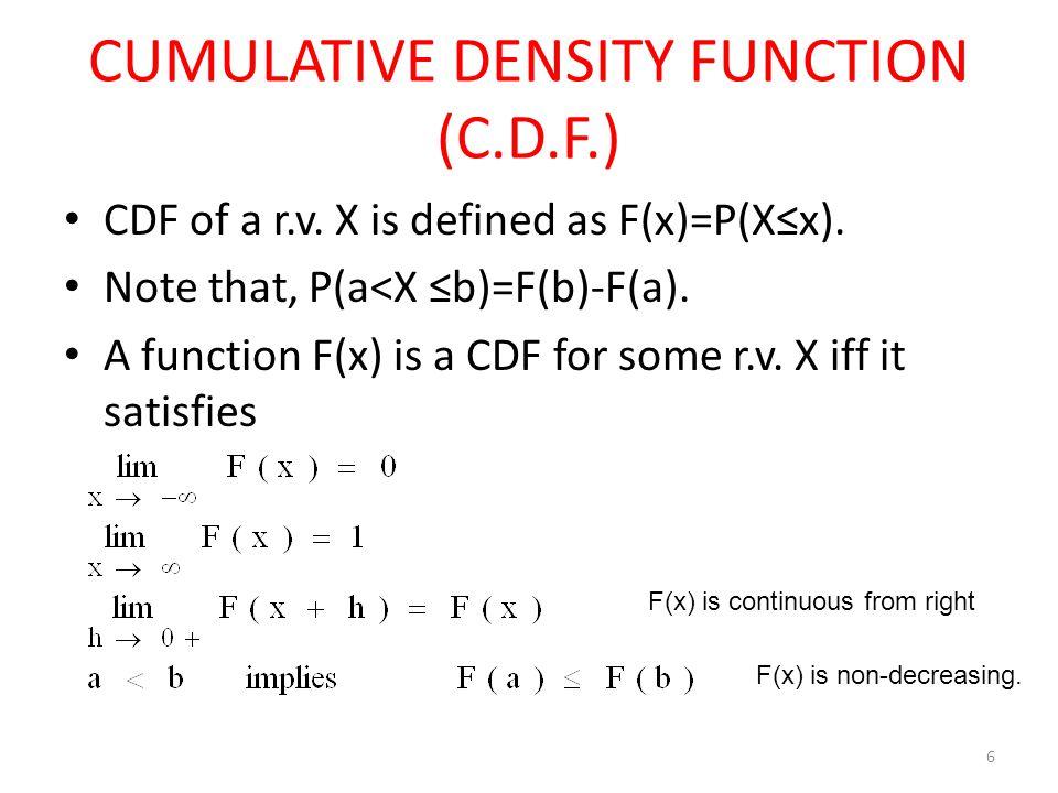 CUMULATIVE DENSITY FUNCTION (C.D.F.) CDF of a r.v.