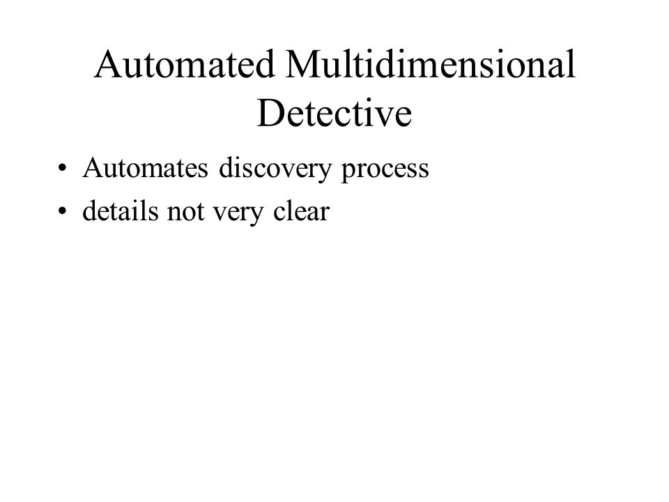 Automated Multidimensional Detective Automates discovery process details not very clear
