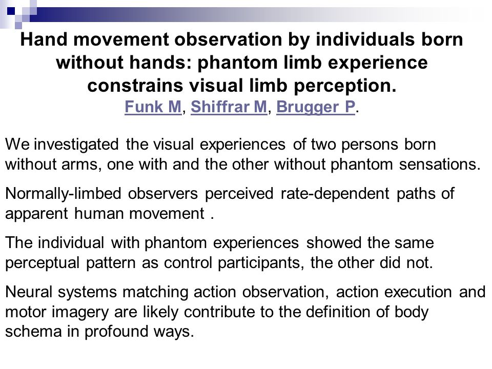 Hand movement observation by individuals born without hands: phantom limb experience constrains visual limb perception.