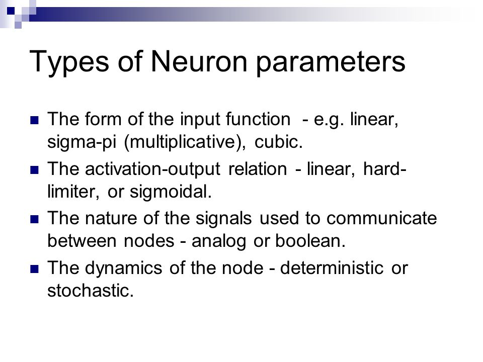 Types of Neuron parameters The form of the input function - e.g.