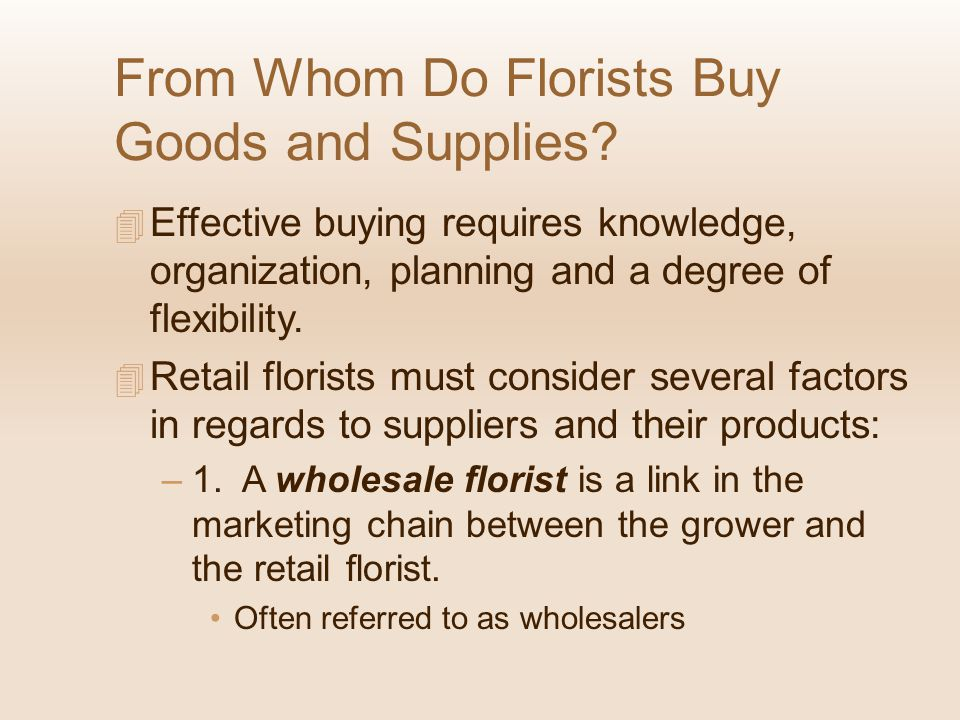 Wholesalers may only provide fresh flowers; Or they could supply fresh flowers, supplies and houseplants.