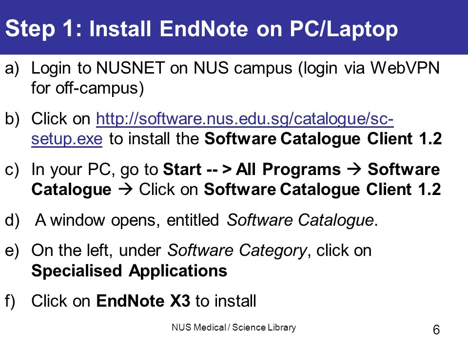 NUS Medical / Science Library 7 Step 2 : Create an EndNote Library a) Open EndNote.