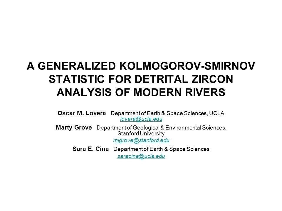 A GENERALIZED KOLMOGOROV-SMIRNOV STATISTIC FOR DETRITAL ZIRCON ANALYSIS OF MODERN RIVERS Oscar M. Lovera Department of Earth & Space Sciences, UCLA lo