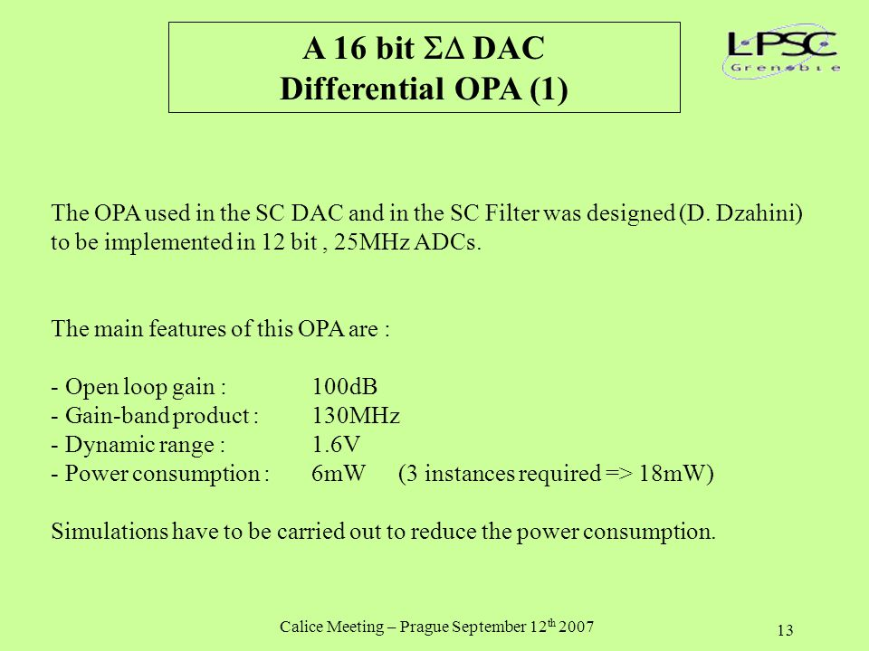 Calice Meeting – Prague September 12 th 2007 13 A 16 bit  DAC Differential OPA (1) The OPA used in the SC DAC and in the SC Filter was designed (D.