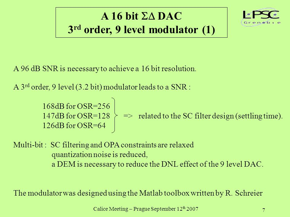 Calice Meeting – Prague September 12 th 2007 7 A 16 bit  DAC 3 rd order, 9 level modulator (1) A 96 dB SNR is necessary to achieve a 16 bit resolution.