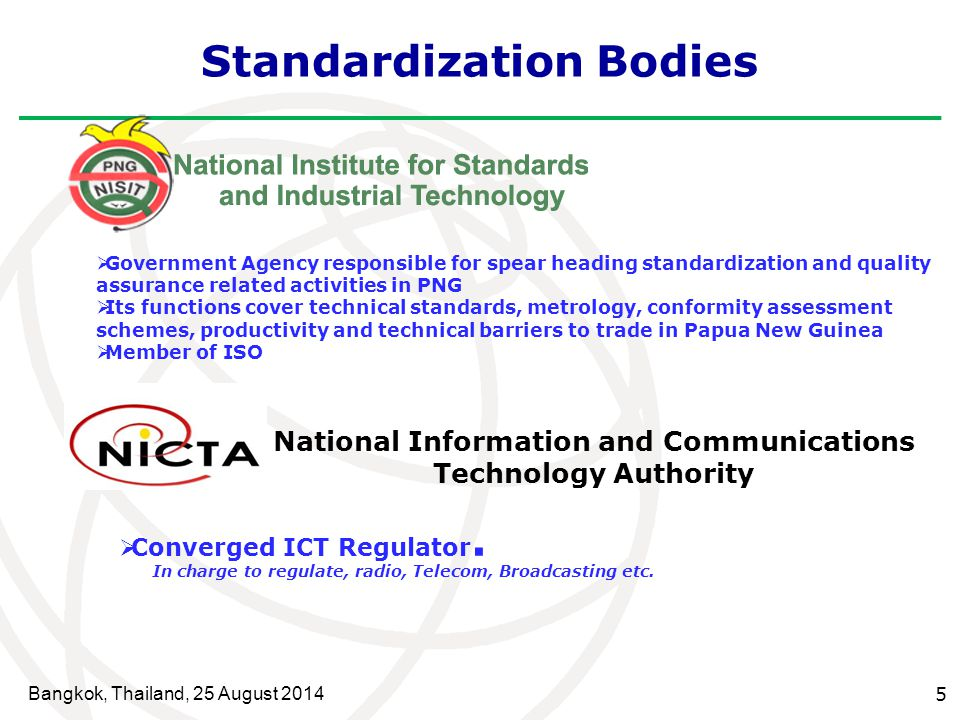 Bangkok, Thailand, 25 August 2014 5 Standardization Bodies  Government Agency responsible for spear heading standardization and quality assurance rel
