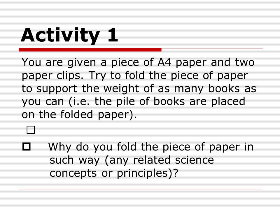 Activity 1 You are given a piece of A4 paper and two paper clips.