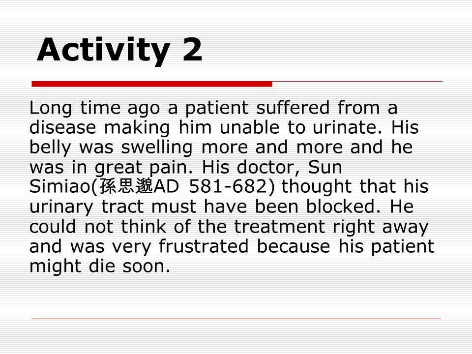 Activity 2 Long time ago a patient suffered from a disease making him unable to urinate.