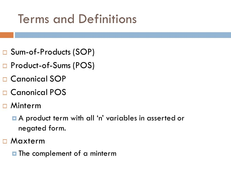 Terms and Definitions  Sum-of-Products (SOP)  Product-of-Sums (POS)  Canonical SOP  Canonical POS  Minterm  A product term with all 'n' variable