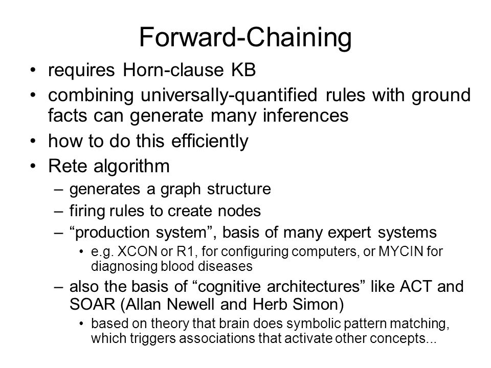 Forward-Chaining requires Horn-clause KB combining universally-quantified rules with ground facts can generate many inferences how to do this efficien