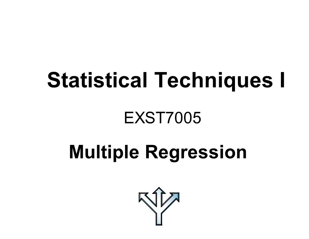 Statistical Techniques I EXST7005 Multiple Regression