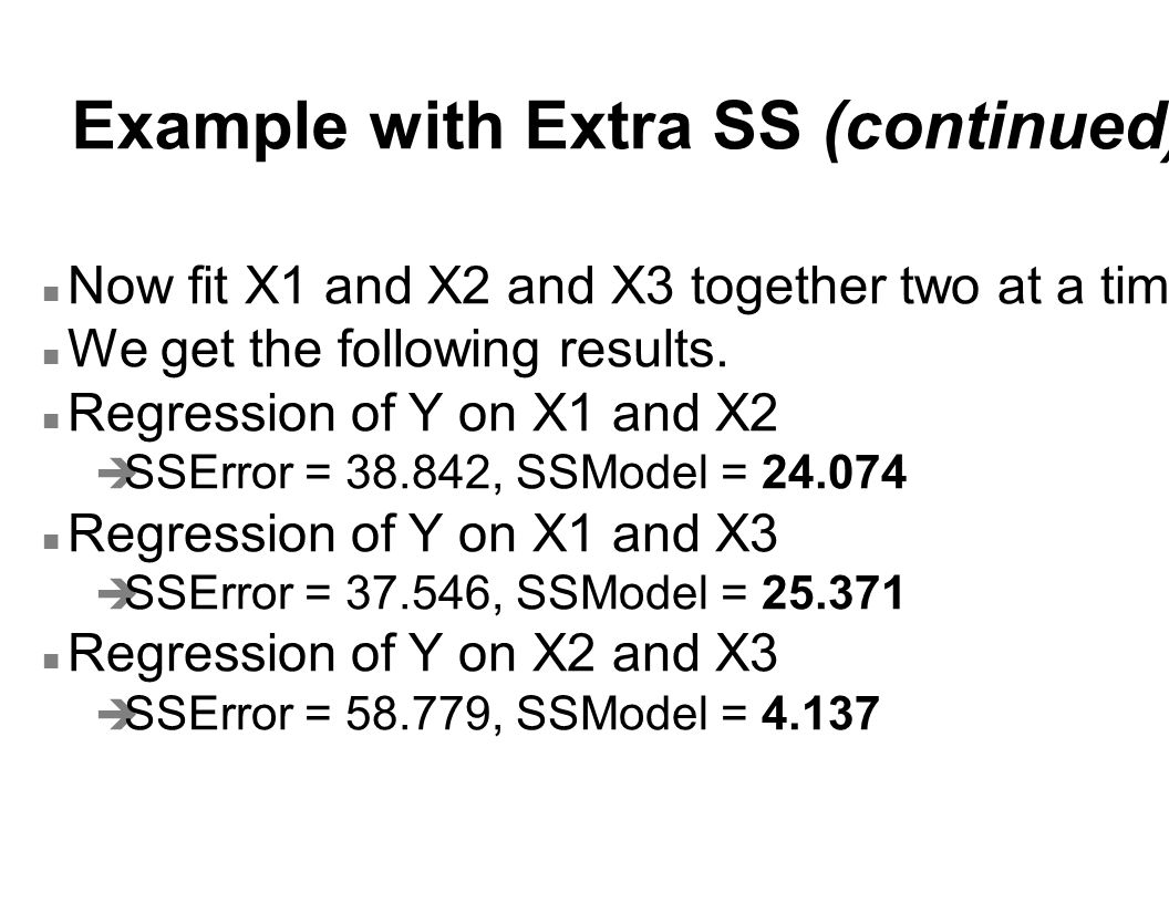 Example with Extra SS (continued) n Now fit X1 and X2 and X3 together two at a time.