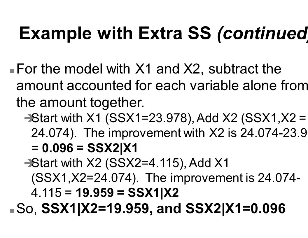 Example with Extra SS (continued) n For the model with X1 and X2, subtract the amount accounted for each variable alone from the amount together.
