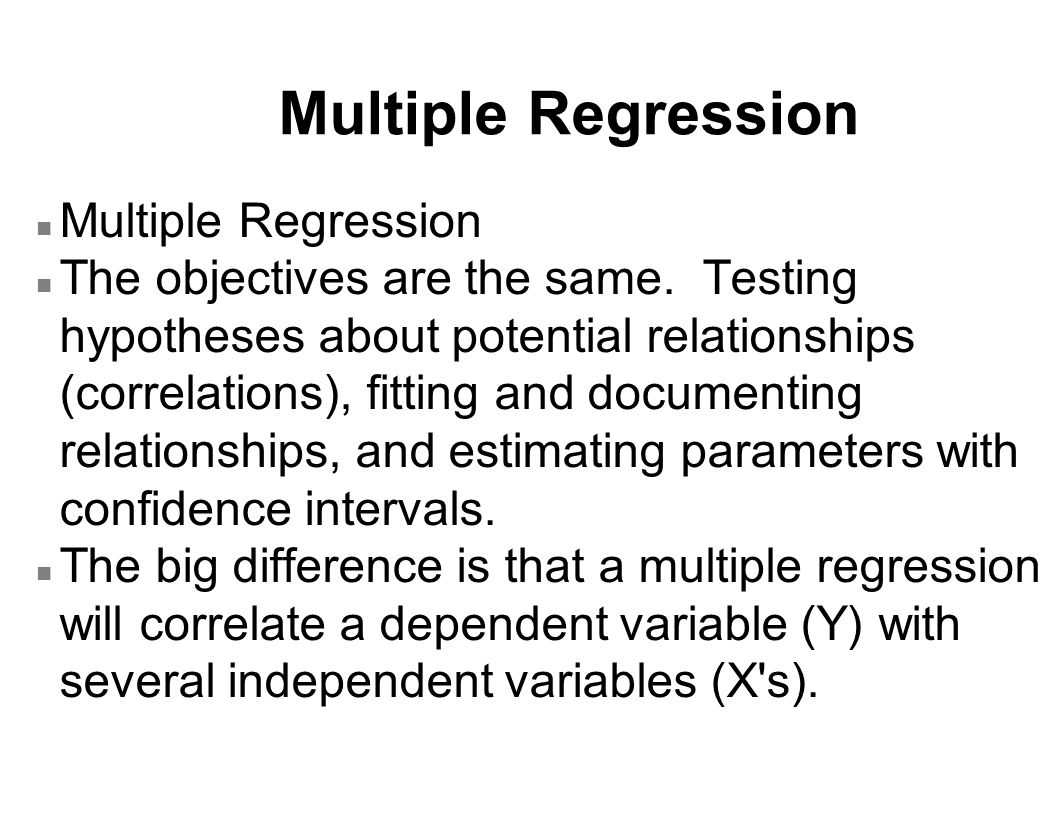 n Multiple Regression n The objectives are the same.