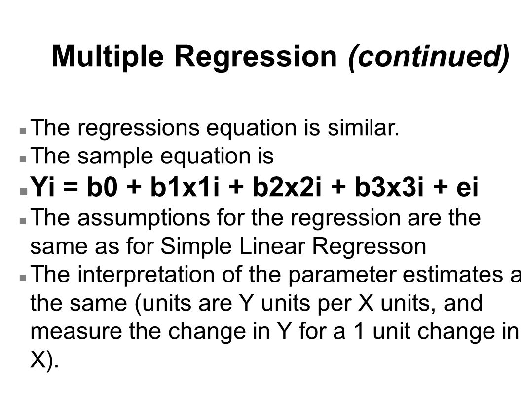 Multiple Regression (continued) n The regressions equation is similar.