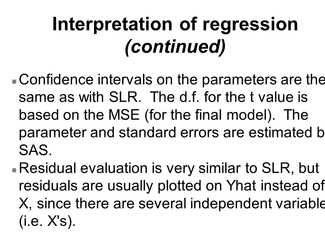 Interpretation of regression (continued) n Confidence intervals on the parameters are the same as with SLR. The d.f. for the t value is based on the M