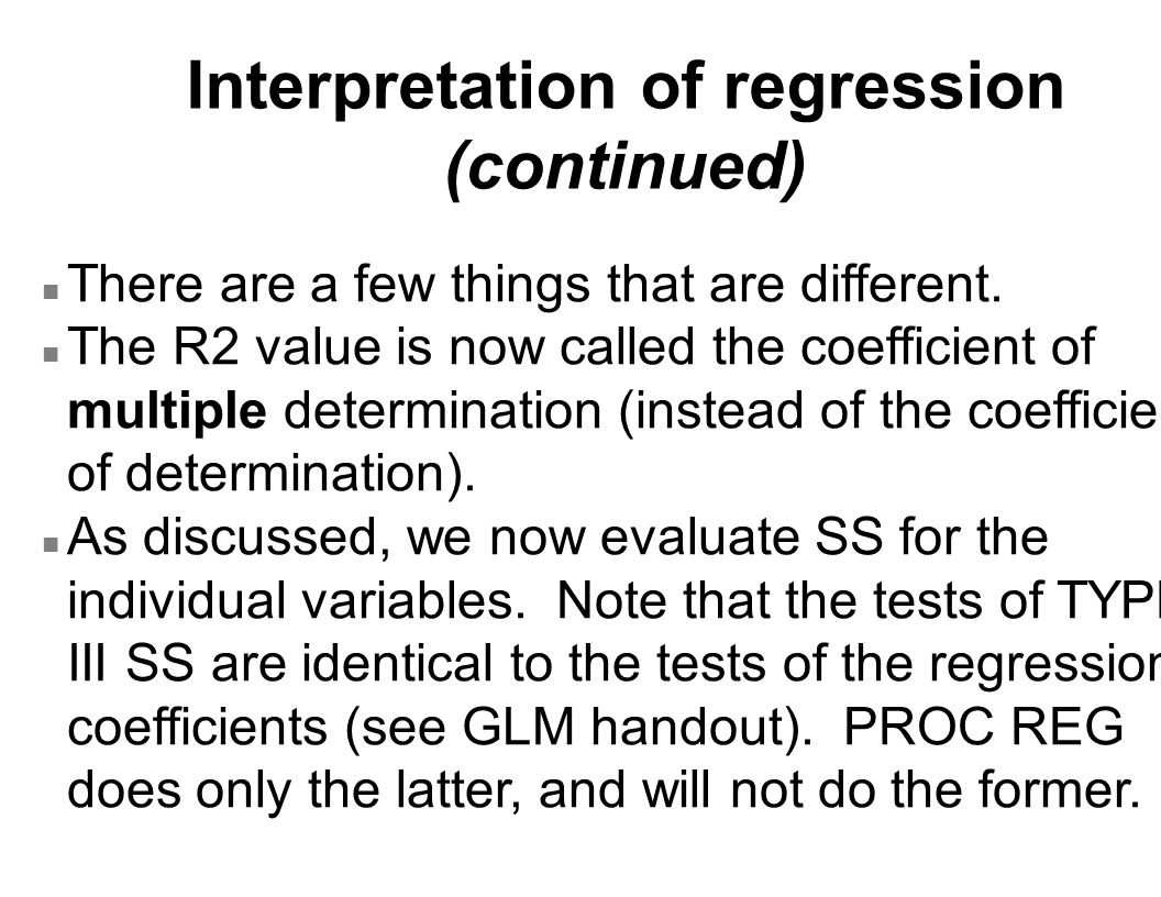 Interpretation of regression (continued) n There are a few things that are different. n The R2 value is now called the coefficient of multiple determi