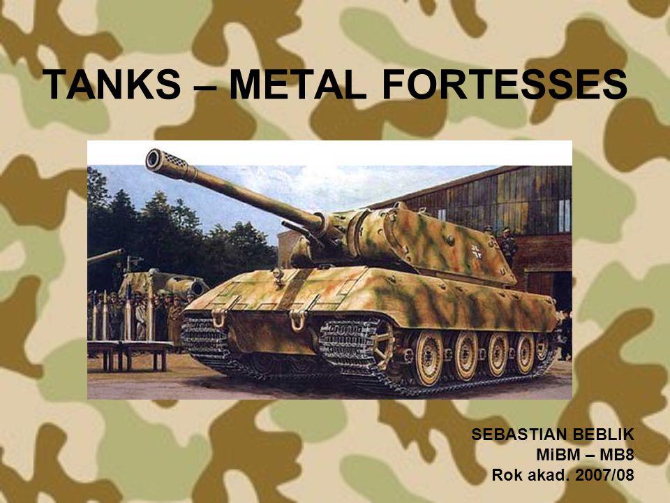 TANKS – METAL FORTESSES SEBASTIAN BEBLIK MiBM – MB8 Rok akad. 2007/08