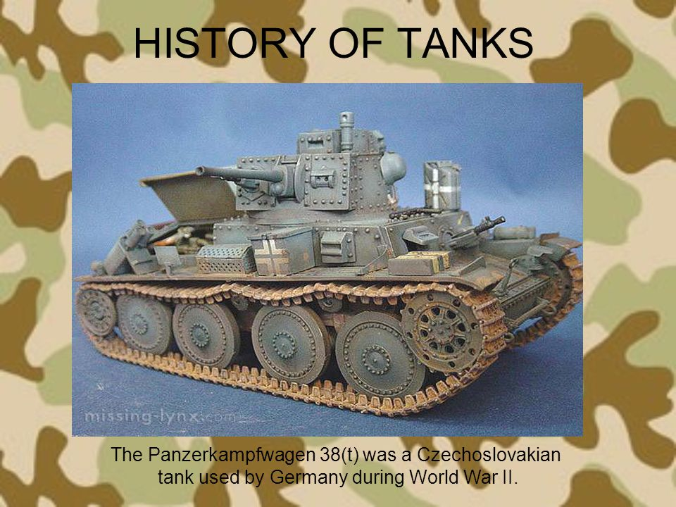 HISTORY OF TANKS The Panzerkampfwagen 38(t) was a Czechoslovakian tank used by Germany during World War II.