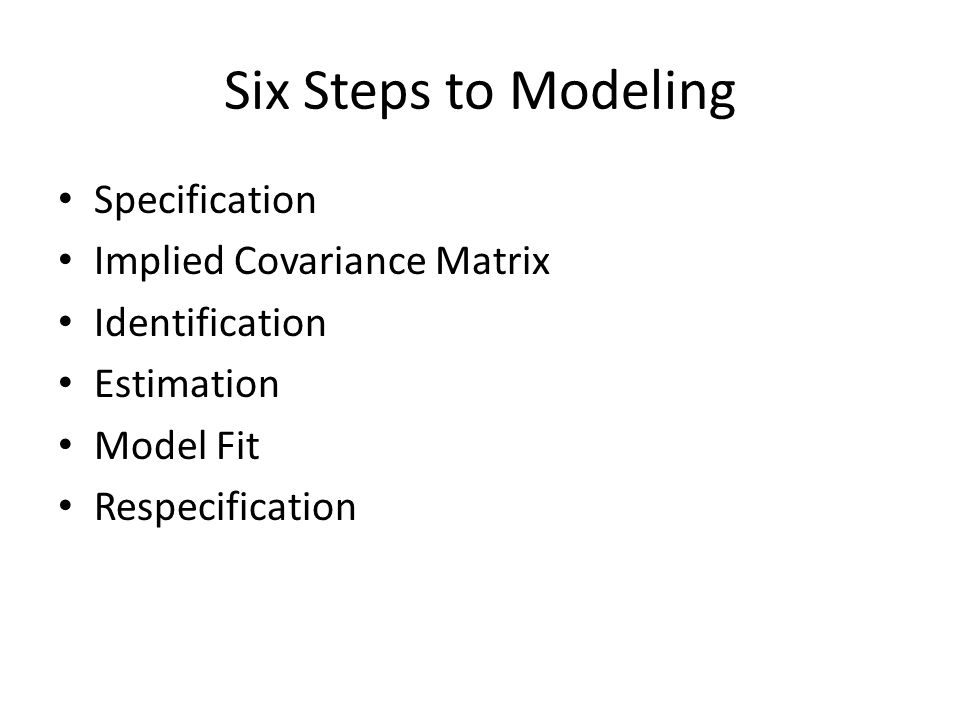 Six Steps to Modeling Specification Implied Covariance Matrix Identification Estimation Model Fit Respecification