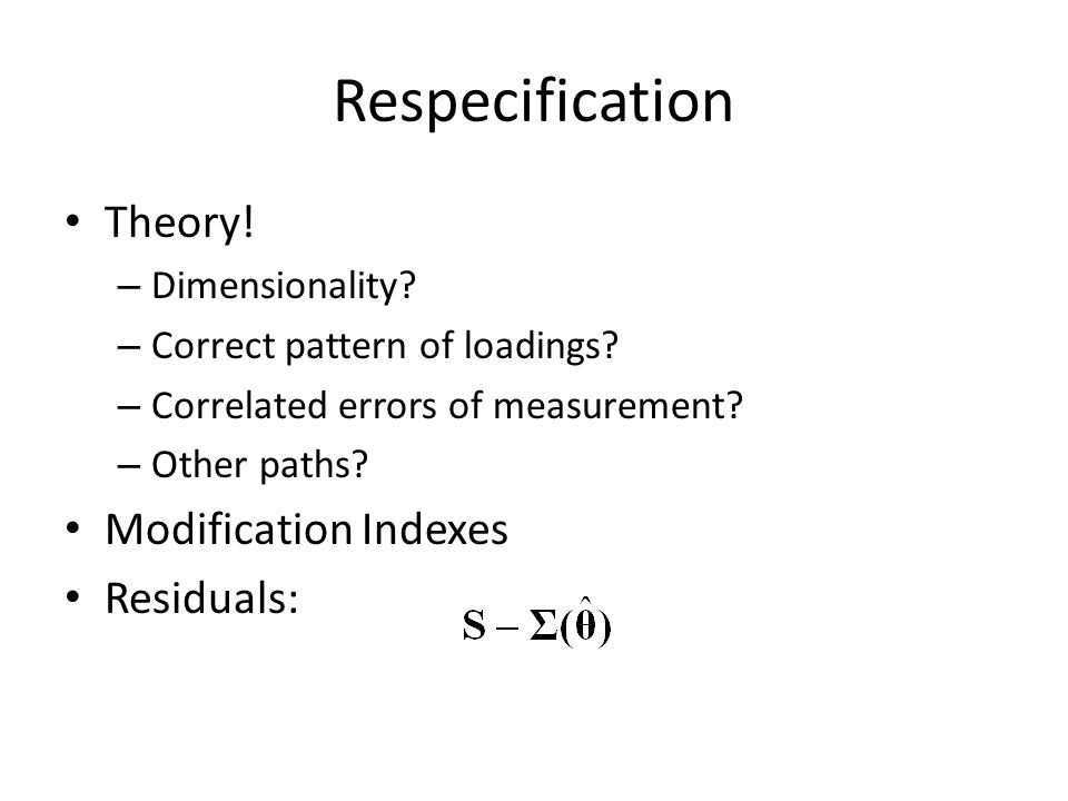 Respecification Theory. – Dimensionality. – Correct pattern of loadings.