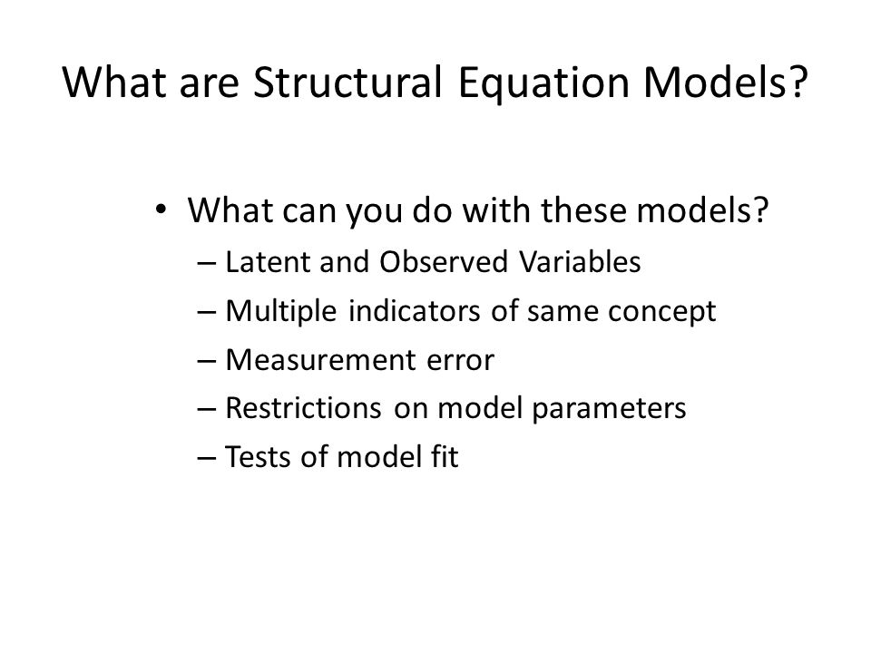 Specification Theorize your model – What observed variables.