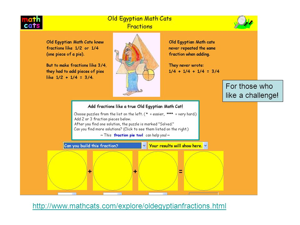 http://www.mathcats.com/explore/oldegyptianfractions.html For those who like a challenge!