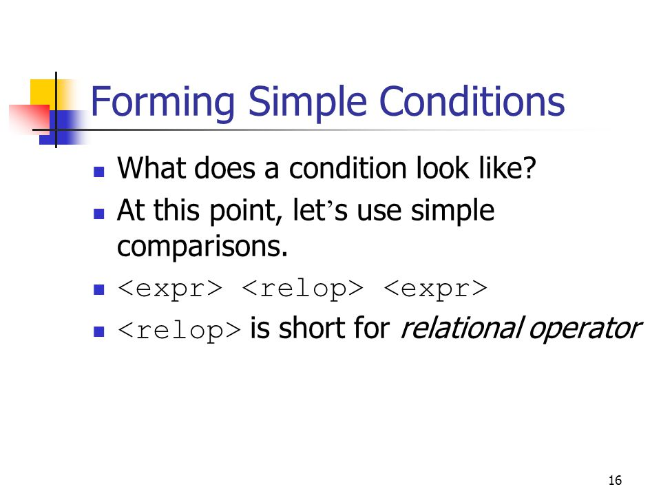 16 Forming Simple Conditions What does a condition look like.