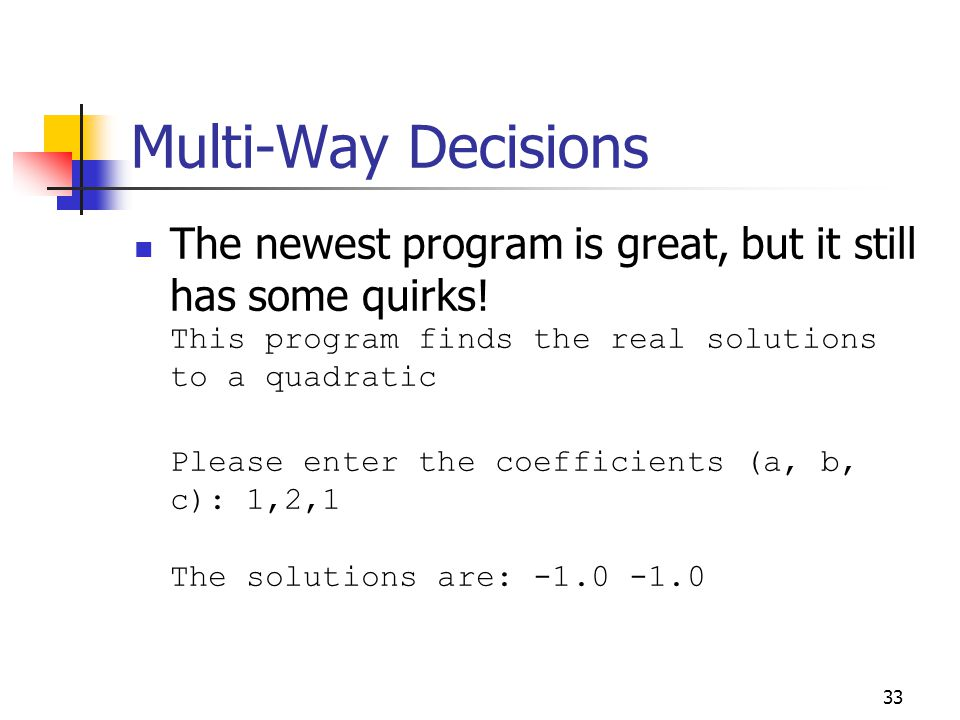 33 Multi-Way Decisions The newest program is great, but it still has some quirks.