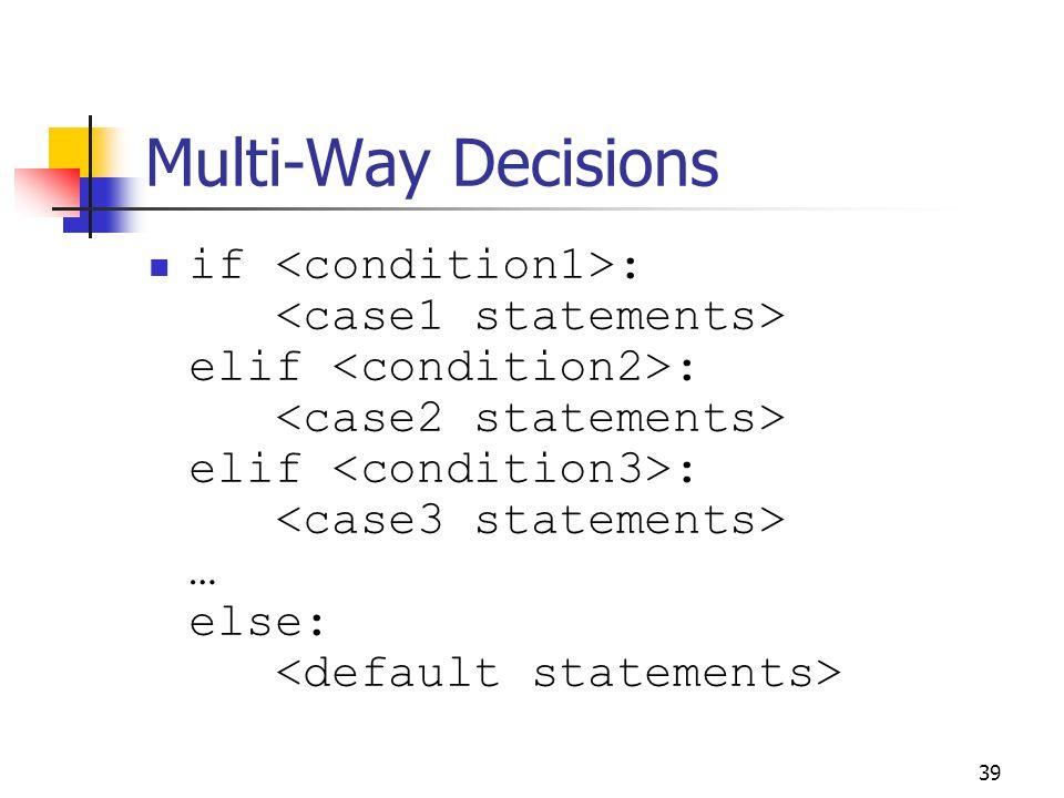 39 Multi-Way Decisions if : elif : elif : … else: