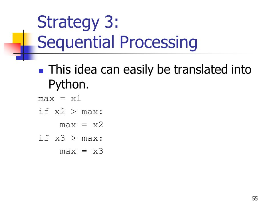 55 Strategy 3: Sequential Processing This idea can easily be translated into Python.