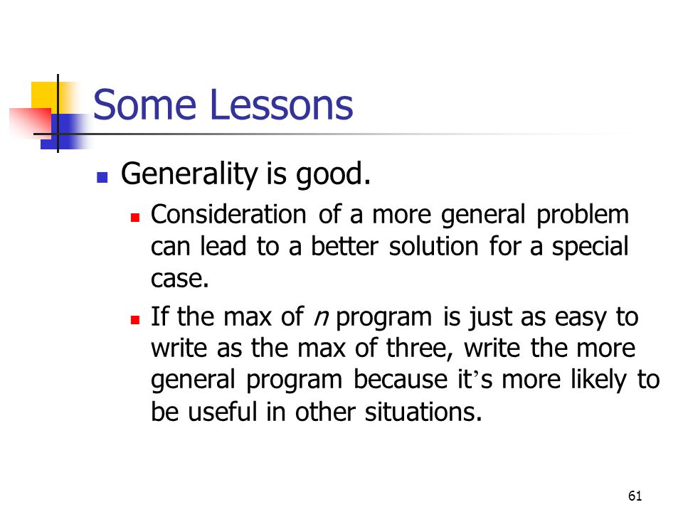 61 Some Lessons Generality is good.
