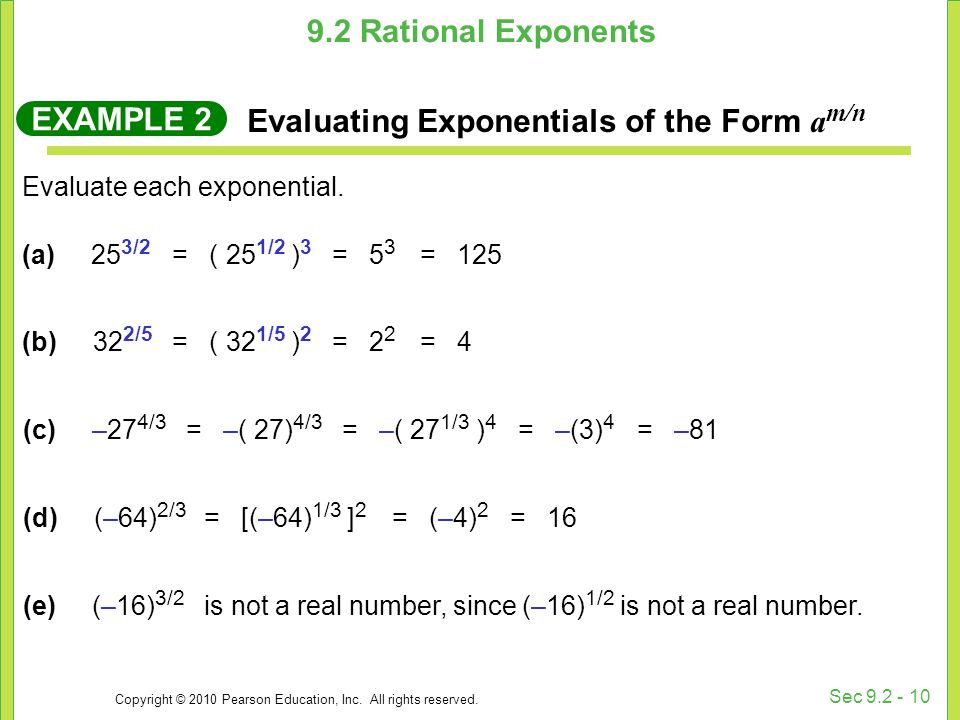 Copyright © 2010 Pearson Education, Inc. All rights reserved. Sec 9.2 - 10 Evaluate each exponential. (a) 25 3/2 EXAMPLE 2 Evaluating Exponentials of