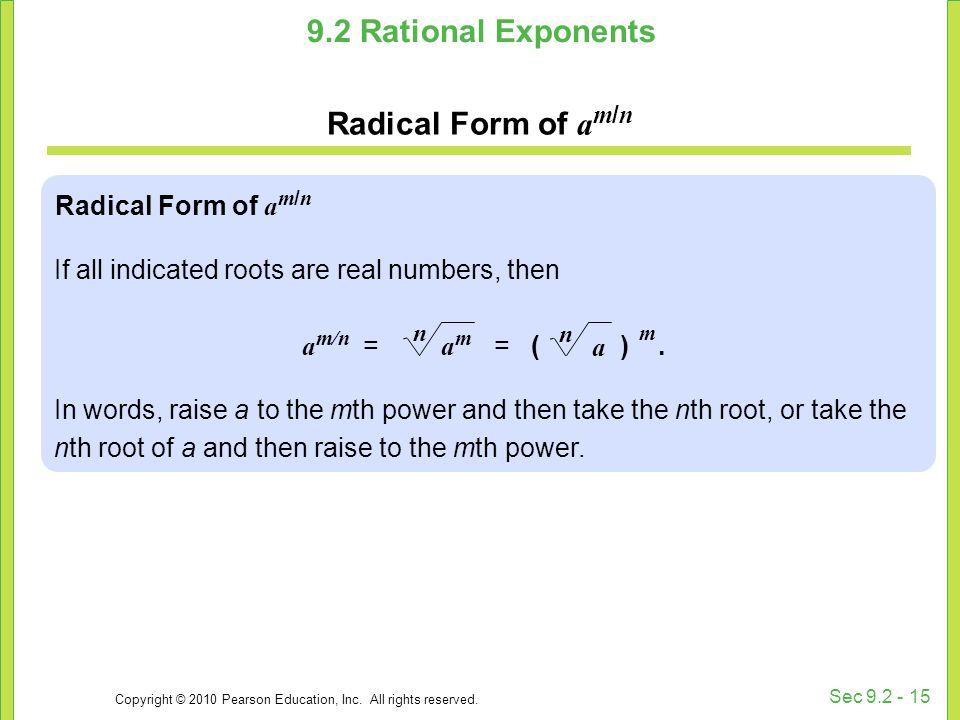 Copyright © 2010 Pearson Education, Inc. All rights reserved. Sec 9.2 - 15 9.2 Rational Exponents Radical Form of a m / n If all indicated roots are r