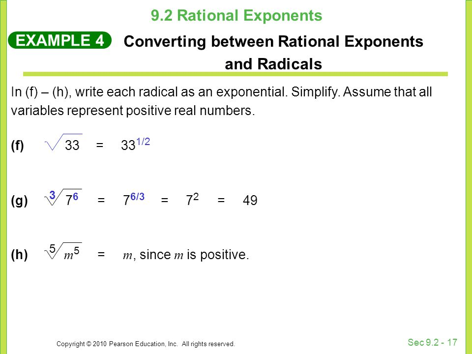 Copyright © 2010 Pearson Education, Inc. All rights reserved. Sec 9.2 - 17 In (f) – (h), write each radical as an exponential. Simplify. Assume that a