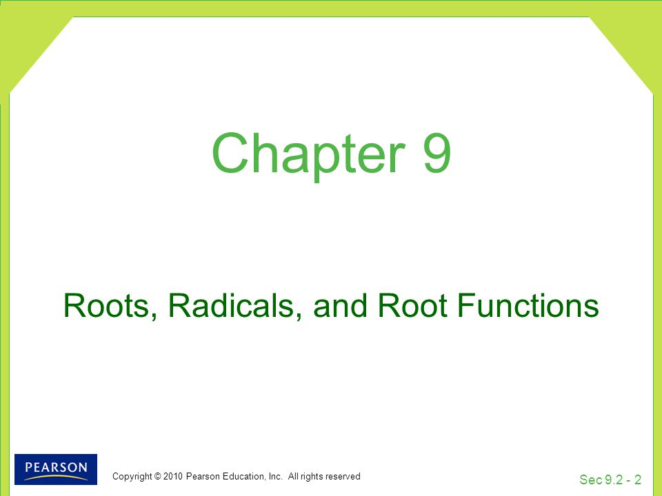 Copyright © 2010 Pearson Education, Inc. All rights reserved Sec 9.2 - 2 Roots, Radicals, and Root Functions Chapter 9