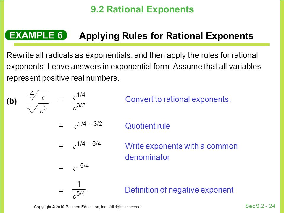 Copyright © 2010 Pearson Education, Inc. All rights reserved. Sec 9.2 - 24 Rewrite all radicals as exponentials, and then apply the rules for rational