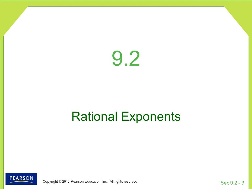 Copyright © 2010 Pearson Education, Inc. All rights reserved Sec 9.2 - 3 9.2 Rational Exponents