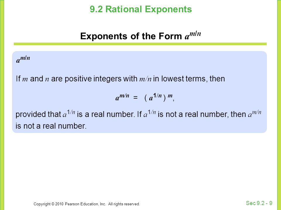 Copyright © 2010 Pearson Education, Inc. All rights reserved. Sec 9.2 - 9 9.2 Rational Exponents Exponents of the Form a m / n am/nam/n If m and n are