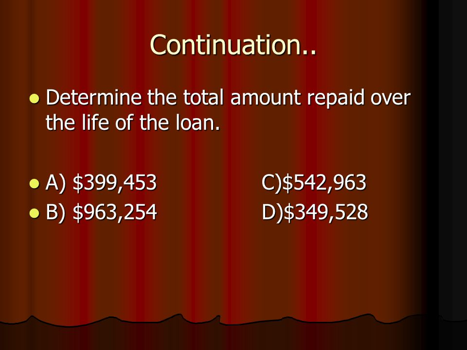 Continuation.. Determine the total amount repaid over the life of the loan.