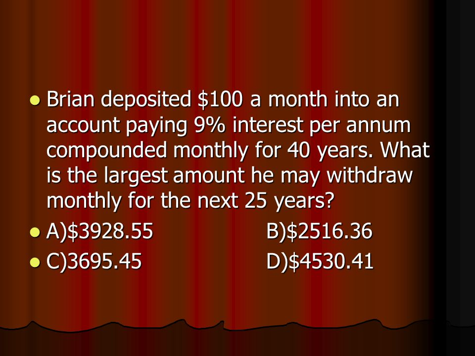 Brian deposited $100 a month into an account paying 9% interest per annum compounded monthly for 40 years.
