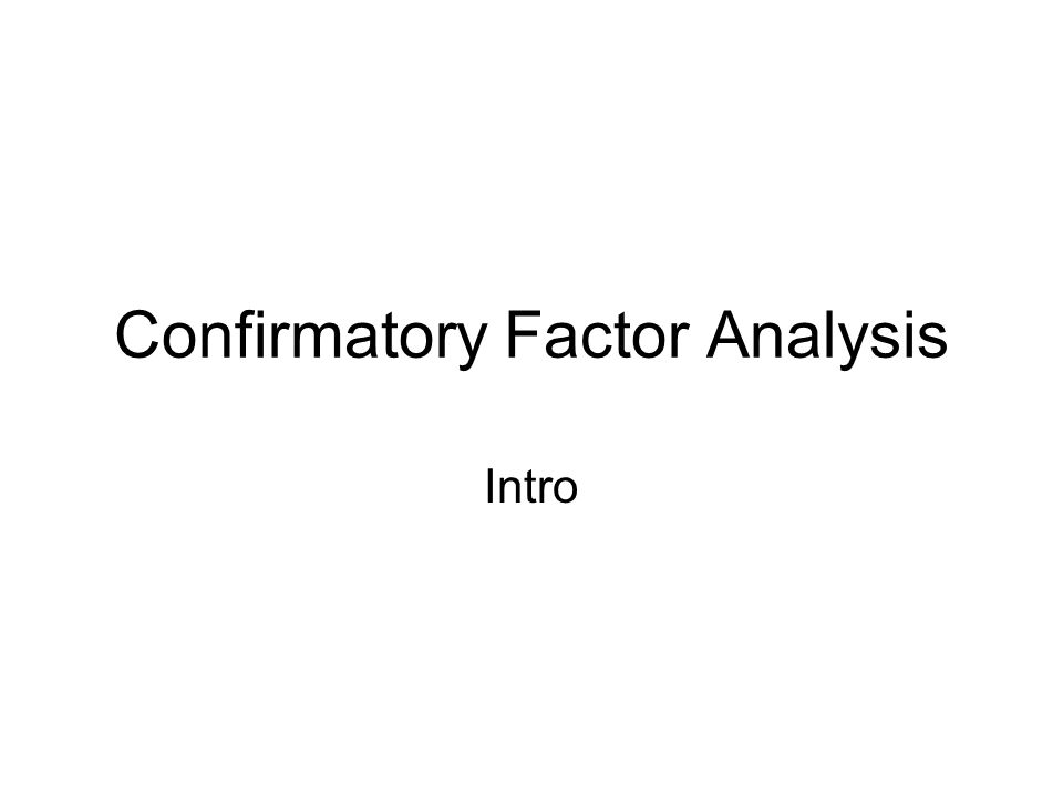 Factor Analysis Exploratory –Principle components –Rotations Confirmatory –Split sample –Structural equations
