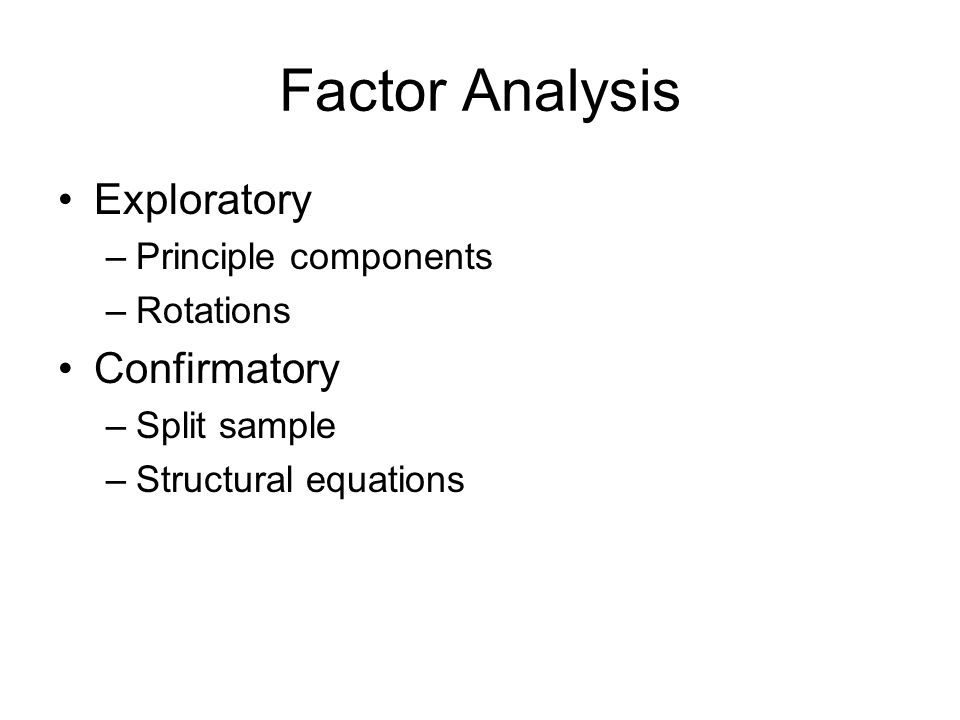 First-order Confirmatory Factor Analysis For a first-order confirmatory factor analysis, you can use MATRIX statements to define elements in the matrices F, P, and U of the more general model C = FPF + U, P = P , U = diag factor loadings F unique variances U factor correlation matrix P data covariance matrix C