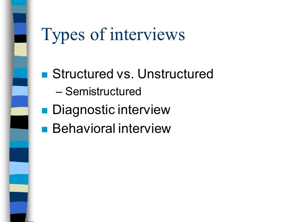 Types of interviews n Structured vs.