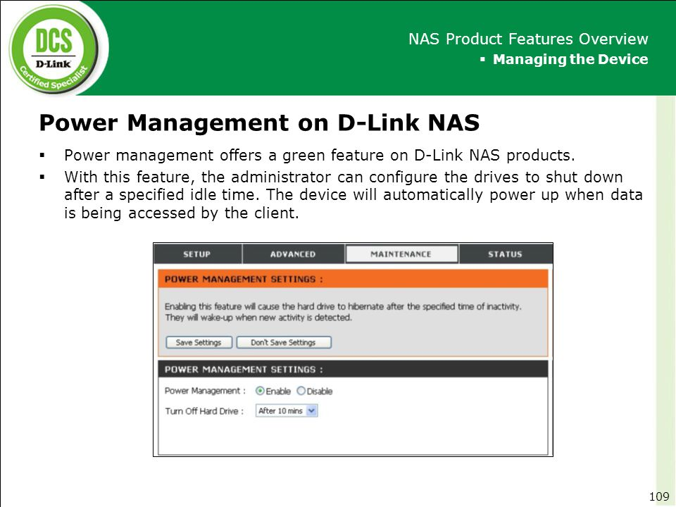 Power Management on D-Link NAS  Managing the Device NAS Product Features Overview  Power management offers a green feature on D-Link NAS products. 