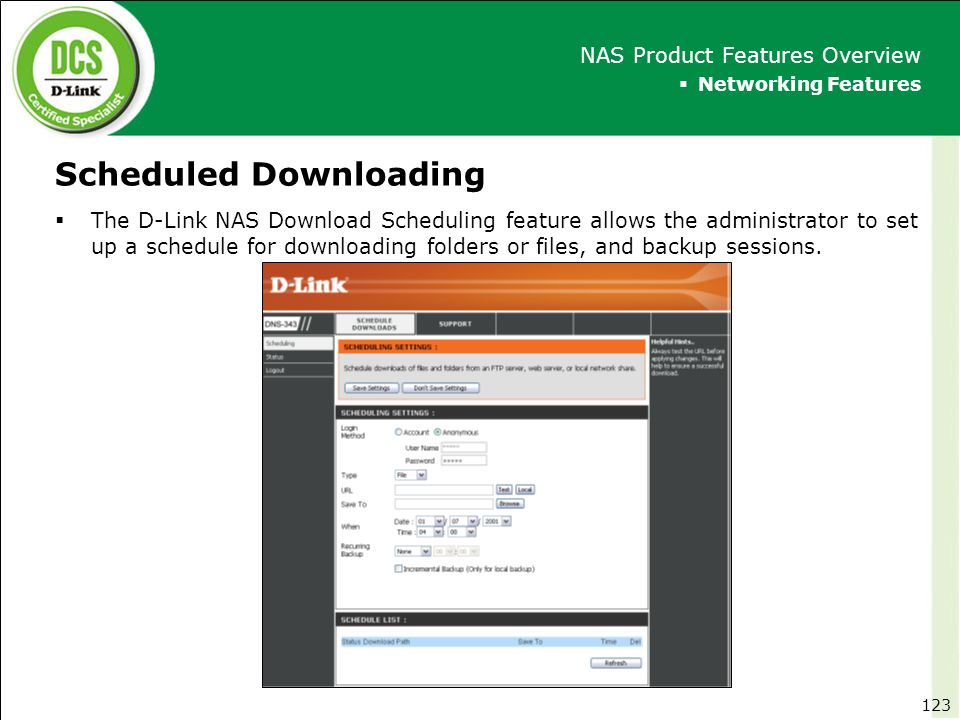 Scheduled Downloading  Networking Features NAS Product Features Overview  The D-Link NAS Download Scheduling feature allows the administrator to set