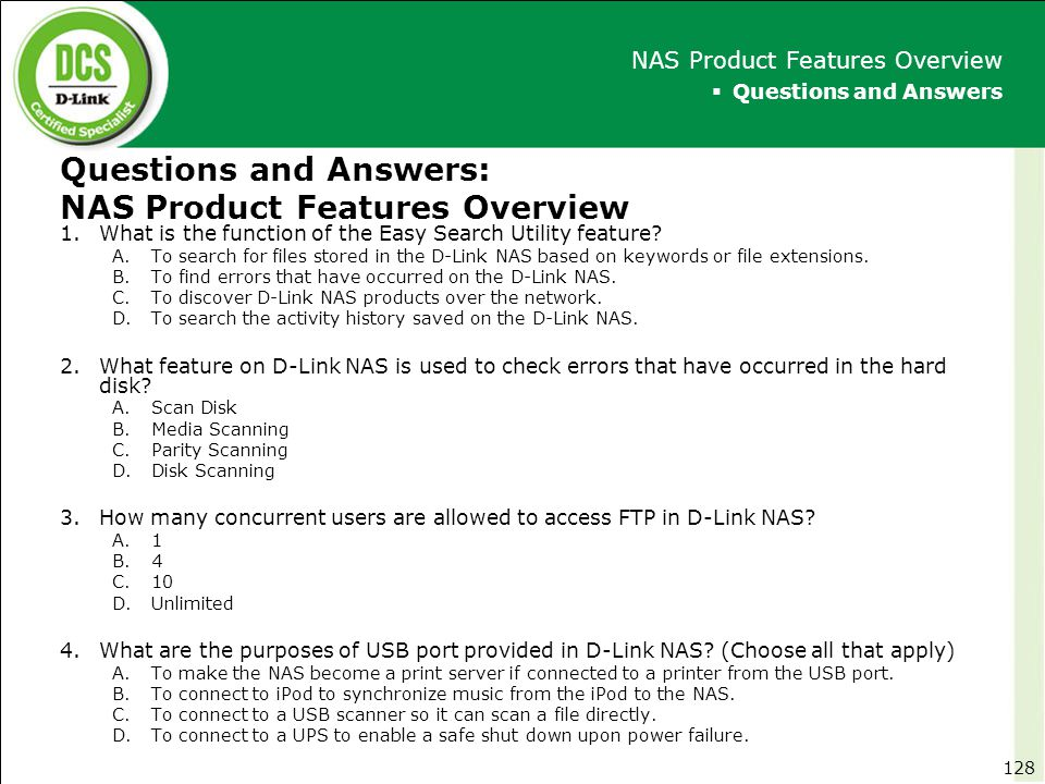 Questions and Answers: NAS Product Features Overview 1.What is the function of the Easy Search Utility feature? A.To search for files stored in the D-