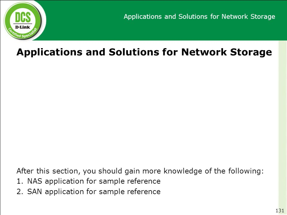 Applications and Solutions for Network Storage After this section, you should gain more knowledge of the following: 1.NAS application for sample refer